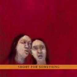 Short For Something