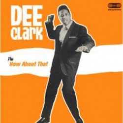 Dee Clark + How About That...